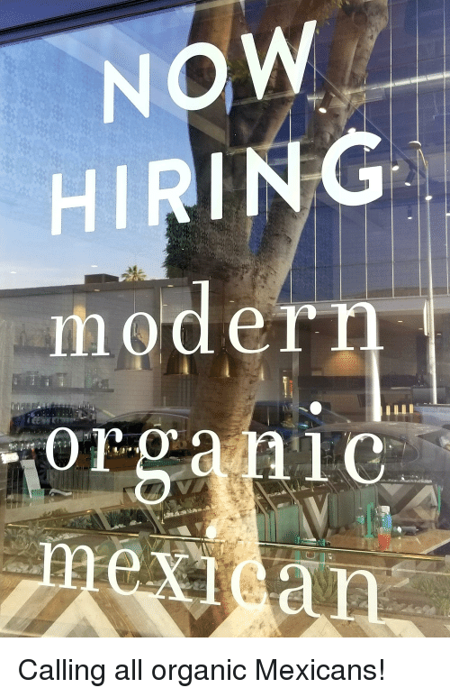 Funny, Organic, and All: NOW  HIRING  n10dern  orga niC  exican