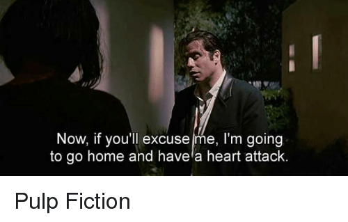 Pulp Fiction, Heart, and Home: Now, if you'll excuse me, I'm going  to go home and havela heart attack. Pulp Fiction
