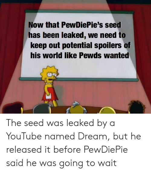 Now That PewDiePie's Seed Has Been Leaked We Need to Keep Out