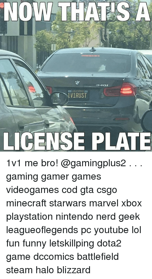 now thats a license plate 1v1 me bro gaming gamer games videogames