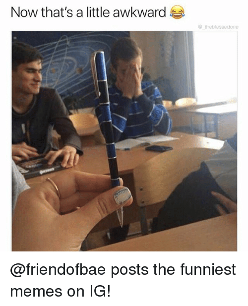 now that s a little awkward theblessedone posts the funniest memes