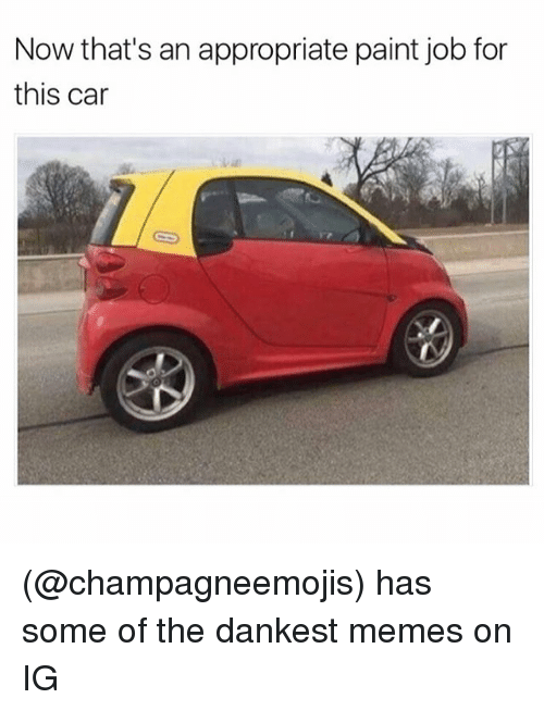 Funny, Meme, and Job: Now that's an appropriate paint job for  this car (@champagneemojis) has some of the dankest memes on IG