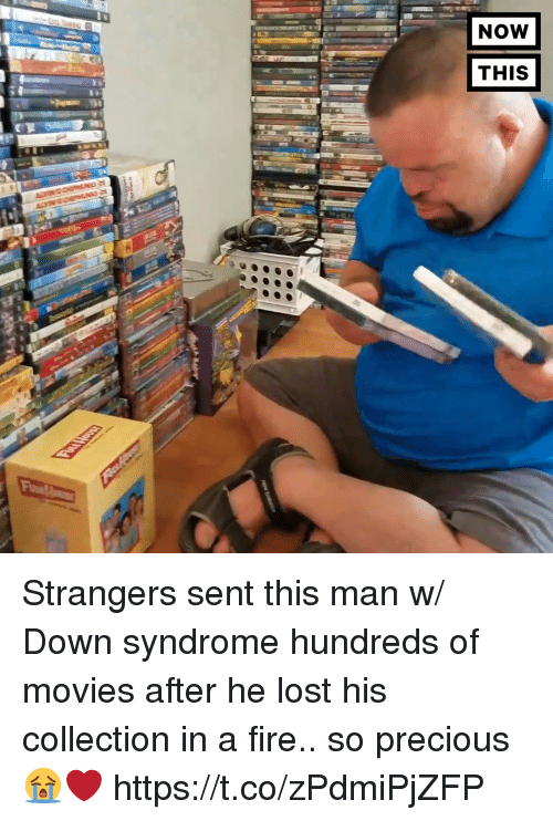 Fire, Movies, and Precious: NOW  THIS Strangers sent this man w/ Down syndrome hundreds of movies after he lost his collection in a fire.. so precious 😭❤️ https://t.co/zPdmiPjZFP