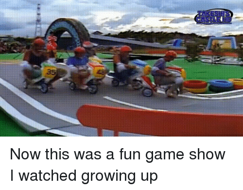 Growing Up, Game, and Fun: Now this was a fun game show I watched growing up