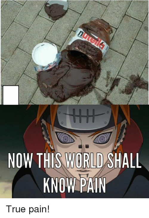 Now This World Shall Know Pain True Pain Meme On Meme