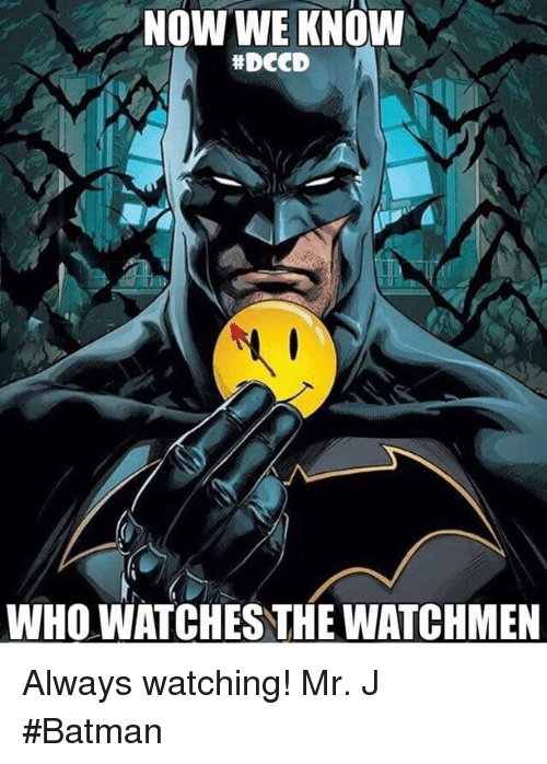 NOW WE KNOW #DCCD WHO WATCHES THE WATCHMEN Always Watching