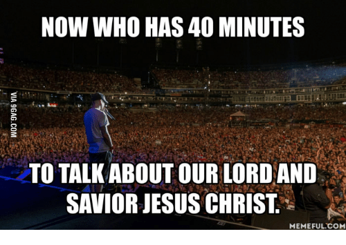 now who has 40 minutes to talkabout our lord and 13927371 ✅ 25 best memes about lord and savior jesus christ meme lord