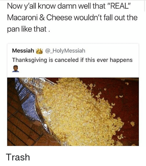 """Fall, Memes, and Thanksgiving: Now y'all know damn well that """"REAL""""  Macaroni & Cheese wouldn't fall out the  pan like that  Messiah幽@.HolyMessiah  Thanksgiving is canceled if this ever happens Trash"""