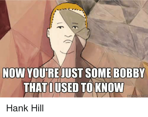 now youtre just some bobby that used to know meme 21135511 ✅ 25 best memes about hank hill hank hill memes,Bobby Hill Meme