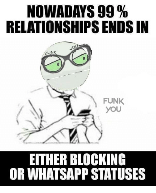 Nowadays 99 Relationships Endsin Nn Funk You Either Blocking Or