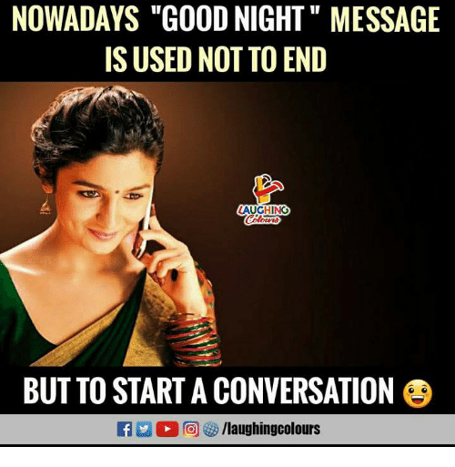 """Good, Indianpeoplefacebook, and Start A: NOWADAYS """"GOOD NIGHT """" MESSAGE  IS USED NOT TO END  AUGHING  BUTTO START A CONVERSATION  f/laughingcolours  S"""
