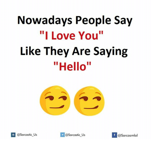 Nowadays people say i love you like they are saying hello if us hello love and i love you nowadays people say i love you altavistaventures Image collections