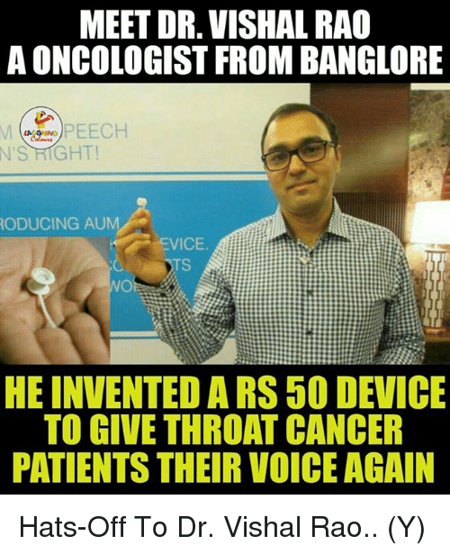 Cancer, Patient, and Indianpeoplefacebook: N'S RIGHT!  PEECH  MEET DR. VISHAL RAO  AONCOLOGIST FROM BANGLORE  RODUCING AUM  EVICE  TS  HE INVENTED ARS 50 DEVICE  TO GIVE THROAT CANCER  PATIENTS THEIR VOICEAGAIN Hats-Off To Dr. Vishal Rao.. (Y)