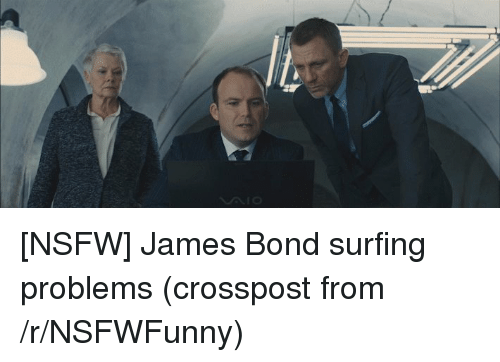 Funny Meme Nsfw : Nsfw james bond surfing problems crosspost from rnsfwfunny james