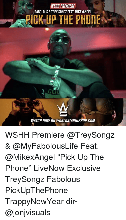 "Fabolous, Memes, and Trey Songz: NSHH PREMIER  FABOLOUS &TREY SONGZ FEAT MIKExANGEL  PICK UP THE PHONE  WATCH NOW ON WORLDSTARHIPHOP COM WSHH Premiere @TreySongz & @MyFabolousLife Feat. @MikexAngel ""Pick Up The Phone"" LiveNow Exclusive TreySongz Fabolous PickUpThePhone TrappyNewYear dir- @jonjvisuals"