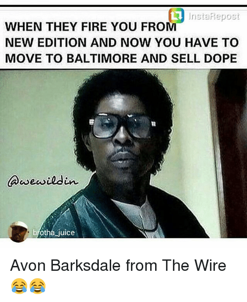 nsta repost when they fire you from new edition and 14301940 25 best avon barksdale memes thompson memes, saul memes, jax