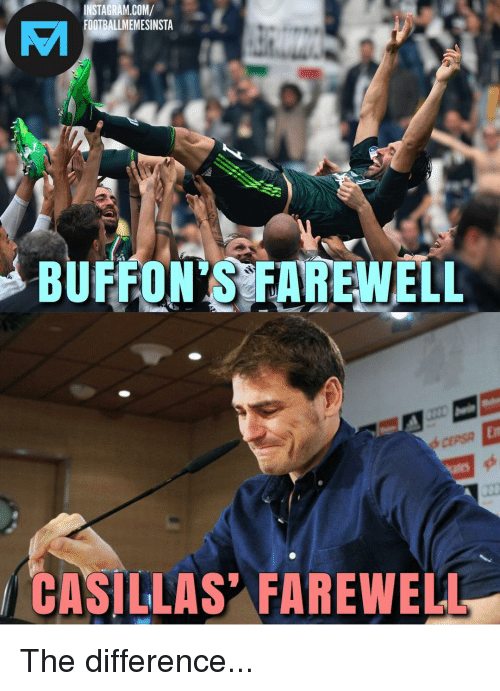 Memes, 🤖, and Com: NSTAGRAM.COM  FOOTBALLMEMESINSTA  BUFFON'S FARE WELL  CASILLAS' FAREWELL The difference...