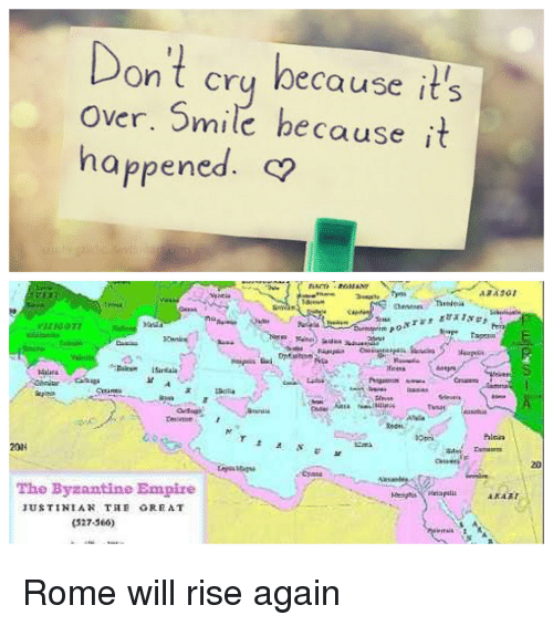 Empire, History, and Smile: nt cru because it's  over. Smile because it  happened.  20  The Byzaatine Empire  (327-360)