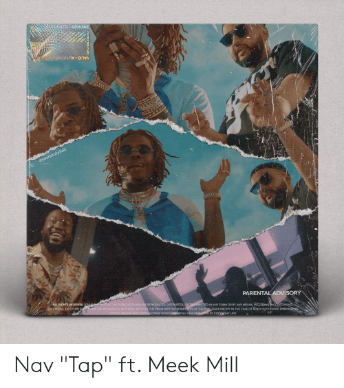 """Meek Mill, Parental Advisory, and Quotations: NTICE GENUINE  muBuo (81  VALID AUTHEN TCACHAAN  @yourstrulydidit  ALL RIGHTS RESERVED 2018N PART OF THIS PUBLICATION MAY BE REPRODUCED, DISTRUBTED, OR TRANSMITTED IN ANY FORM OR BY ANY MEANS. INCLUDING PHOTOCORYING  RECORDING, OR OTHER ELENRONIC OR MECHANICAL METHODS, WITHOUT THE PRIOR WRITTEN PERMISSION OF THE PUBLUSHER EXCEPT IN THE CASE OF BRIED QUOTATIONS EMBODIEOIN  PARENTAL ADVISORY  CRITICAL REVIEW AND CERTAIN OTHER NONCOMMERCIAL USES PERMITTED BY COPYRIGHT LAW.  PROTECTED CARD Nav """"Tap"""" ft. Meek Mill"""