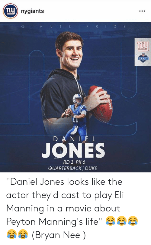 """Eli Manning, Life, and Duke: nu  nygiants  GIA NT S  P R D  DRAFT  D AN IE L  JONES  RD1 PK 6  QUARTERBACK I DUKE """"Daniel Jones looks like the actor they'd cast to play Eli Manning in a movie about Peyton Manning's life""""  😂😂😂😂😂  (Bryan Nee )"""