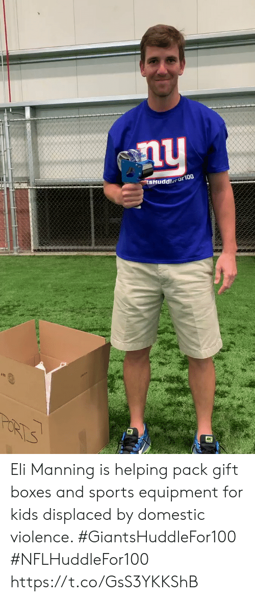 Eli Manning, Memes, and Sports: nu  tsHuddlerOriu Eli Manning is helping pack gift boxes and sports equipment for kids displaced by domestic violence. #GiantsHuddleFor100  #NFLHuddleFor100 https://t.co/GsS3YKKShB