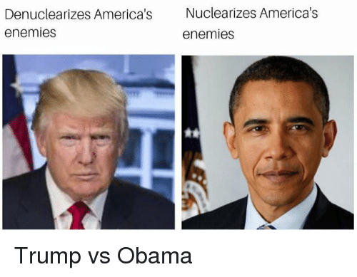 Obama, Trump, and Enemies: Nuclearizes America's  Denuclearizes America's  enemies  enemies Trump vs Obama