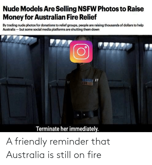 Fire, Money, and Nsfw: Nude Models Are Selling NSFW Photos to Raise  Money for Australian Fire Relief  By trading nude photos for donations to relief groups, people are raising thousands of dollars to help  Australia – but some social media platforms are shutting them down  Terminate her immediately. A friendly reminder that Australia is still on fire