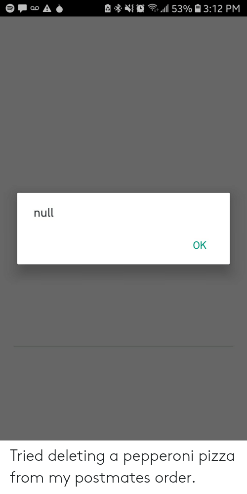 Null OK Tried Deleting a Pepperoni Pizza From My Postmates