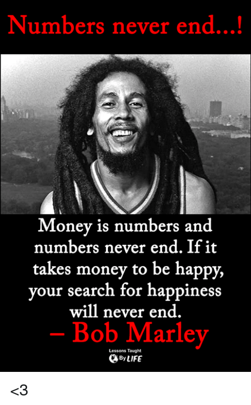 Numbers Never End Money Is Numbers And Numbers Never End If It