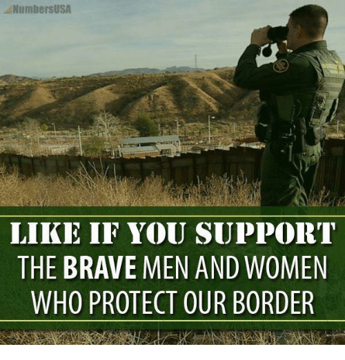Memes, Brave, and Women: NumbersUSA  LIKE IF YOU SUPPOIRT  THE BRAVE MEN AND WOMEN  WHO PROTECT OUR BORDER