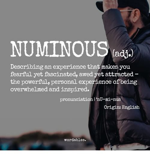 d940e6c2c2 NUMINOUS Adj Describing an Experience That Makes You Fearful Yet ...