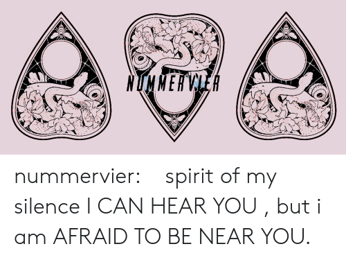 Tumblr, Blog, and Spirit: nummervier:   spirit of my silence I CAN HEAR YOU , but i am AFRAID TO BE NEAR YOU.