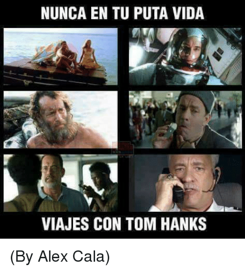 Memes, Tom Hanks, and 🤖: NUNCA EN TU PUTA VIDA  VIAJES CON TOM HANKS (By Alex Cala)