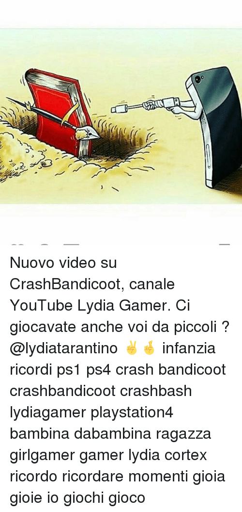 Crash Bandicoot, Memes, and Ps4: Nuovo video su CrashBandicoot, canale YouTube Lydia Gamer. Ci giocavate anche voi da piccoli ? @lydiatarantino ✌️🤞 infanzia ricordi ps1 ps4 crash bandicoot crashbandicoot crashbash lydiagamer playstation4 bambina dabambina ragazza girlgamer gamer lydia cortex ricordo ricordare momenti gioia gioie io giochi gioco