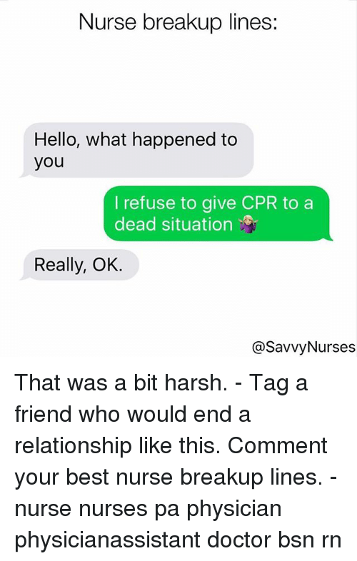 Nurse Breakup Lines Hello What Happened to You I Refuse to
