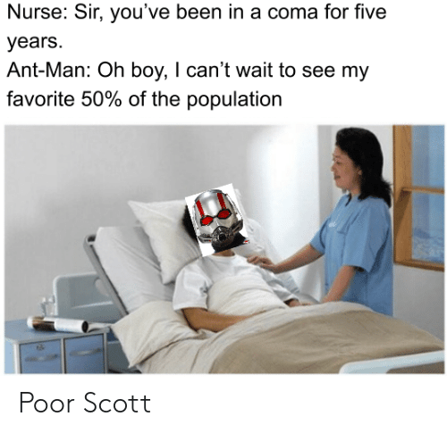 Nurse Sir You've Been in a Coma for Five Years Ant-Man Oh Boy I ...