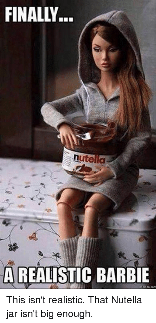 nutella a realistic barbie this isn t realistic that nutella jar isn