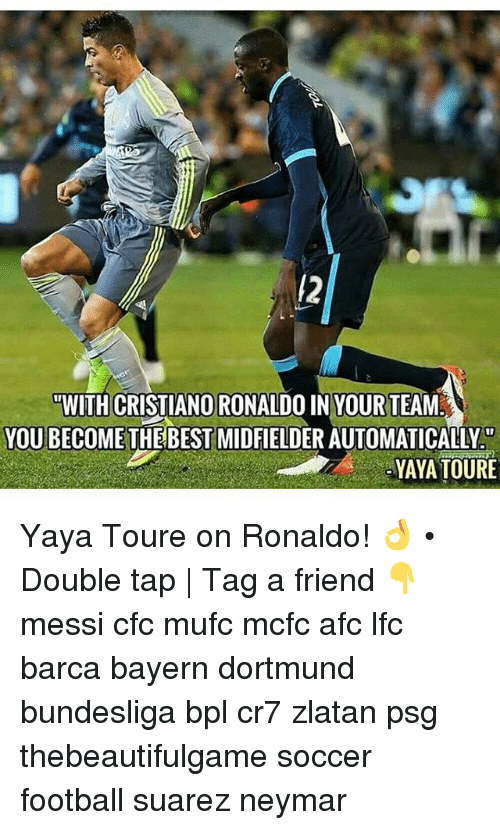 Cristiano Ronaldo, Friends, and Neymar: NWITH CRISTIANO RONALDO IN YOURTEAM  YOU BECOME THE BEST MIDFIELDER AUTOMATICALLY  YAYA TOURE Yaya Toure on Ronaldo! 👌 • Double tap | Tag a friend 👇 messi cfc mufc mcfc afc lfc barca bayern dortmund bundesliga bpl cr7 zlatan psg thebeautifulgame soccer football suarez neymar
