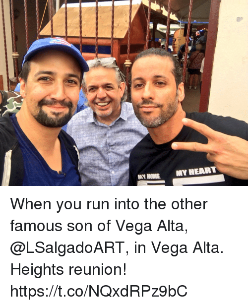 Memes, Run, and Heart: NY HONE  MY HEART When you run into the other famous  son of Vega Alta, @LSalgadoART, in Vega Alta. Heights reunion! https://t.co/NQxdRPz9bC