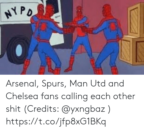 Arsenal, Chelsea, and Memes: NY P Arsenal, Spurs, Man Utd and Chelsea fans calling each other shit (Credits: @yxngbaz ) https://t.co/jfp8xG1BKq