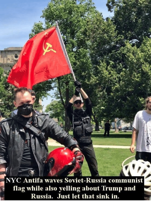 Memes, Waves, and Russia: NYC Antifa waves Soviet-Russia communist  flag while also yelling about Trump and  Russia. Just let that sink in.