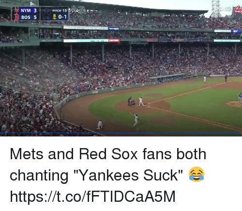 "Memes, New York Yankees, and Mets: NYM 3  BOS 5 Mets and Red Sox fans both chanting ""Yankees Suck"" 😂https://t.co/fFTlDCaA5M"