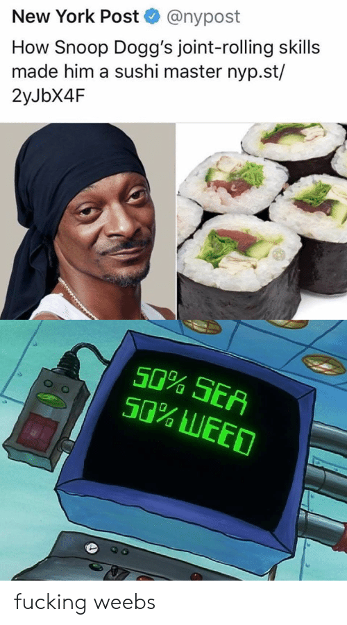 Fucking, New York, and New York Post: @nypost  New York Post  How Snoop Dogg's joint-rolling skills  made him a sushi master nyp.st/  2yJbX4F  e.  50% SEA  50% LEED fucking weebs