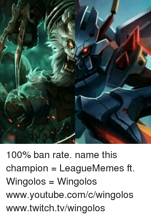 Memes, 🤖, and Twitches: O 100% ban rate. name this champion  = LeagueMemes ft. Wingolos =  Wingolos www.youtube.com/c/wingolos www.twitch.tv/wingolos