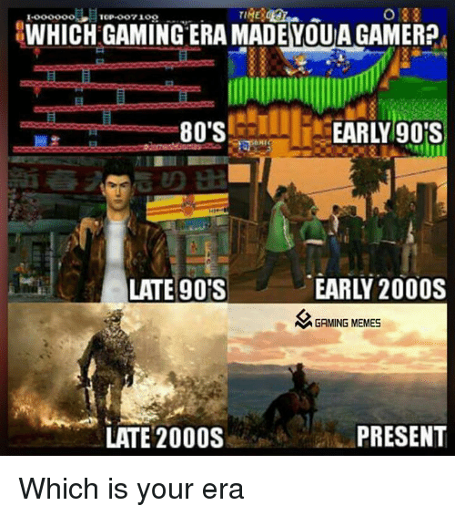 o 33 which gaming era madeyoua gamer earlygos 80s early 5003851 o 33 which gaming era madeyoua gamer? earlygos 80's early 2000s