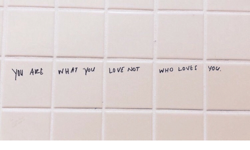 Love, Who, and You: O AE  HAT You LOVE NOT WHO LOVEs you