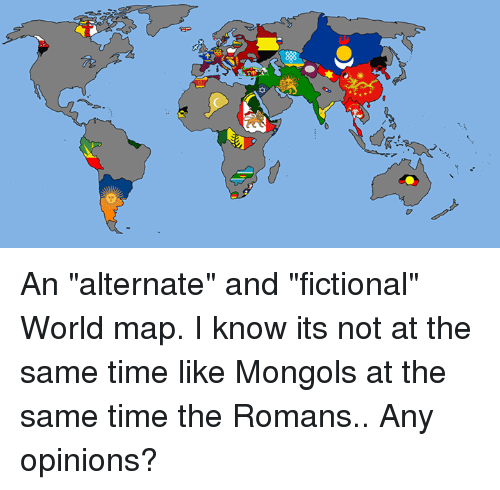O An Alternate And Fictional World Map I Know Its Not At The Same