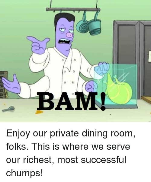 Dank Memes Success And Private O BAM Enjoy Our Dining Room