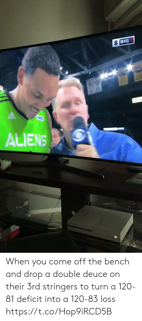 Sports, Aliens, and Big: O BIG  ALIENS  IF When you come off the bench and drop a double deuce on their 3rd stringers to turn a 120-81 deficit into a 120-83 loss https://t.co/Hop9iRCD5B