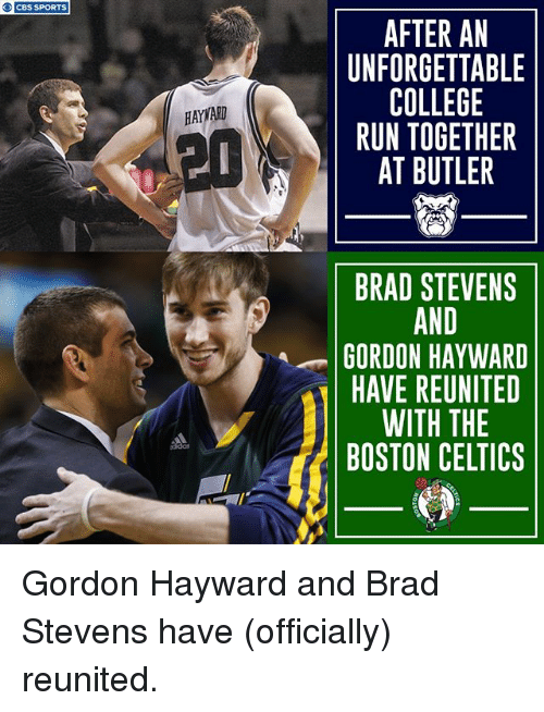 Boston Celtics, College, and Gordon Hayward: O CBS SPORTS  AFTER AN  UNFORGETTABLE  COLLEGE  RUN TOGETHER  AT BUTLER  HAYWARD  晢  BRAD STEVENS  AND  GORDON HAYWARD  HAVE REUNITED  WITH THE  BOSTON CELTICS  didas Gordon Hayward and Brad Stevens have (officially) reunited.